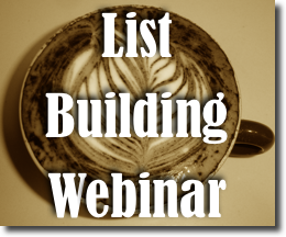 List Building Webinar: How to Double Your Subscribers WITHOUT More Traffic