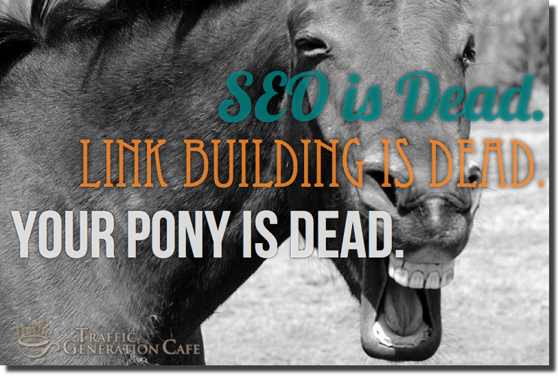 SEO Is Dead. Link Building Is Dead. Your Pony Is Dead.