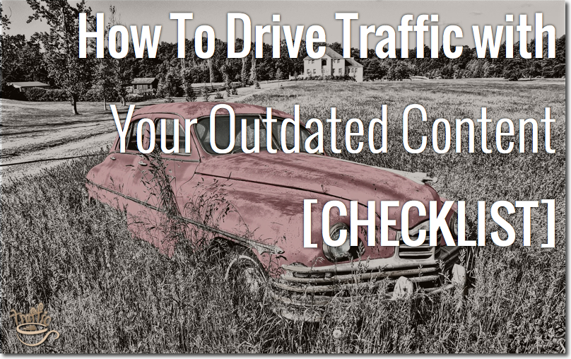 how to drive traffic with outdated content