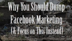 Why You Should Dump Facebook Marketing (Focus on This Instead)