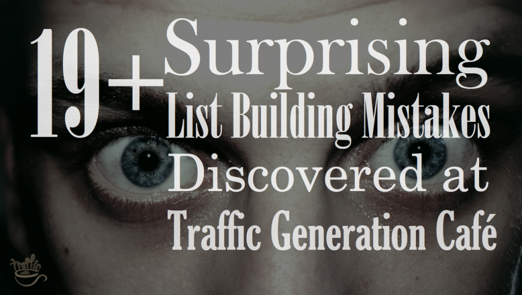 19+ way list building at Traffic Generation Café could be better!