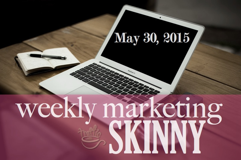 Your weekly marketing news may 30, 2015