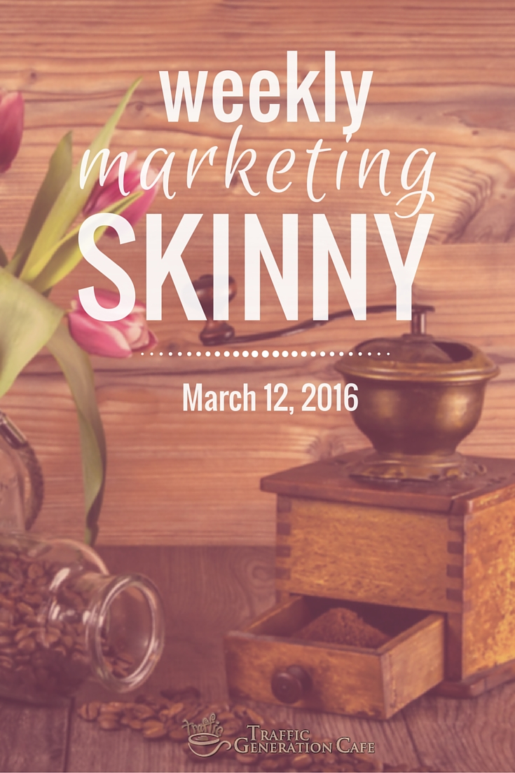 Valuable 2-min read: Weekly Marketing Skinny • March 12, 2016 => https://trafficgenerationcafe.com/weekly-marketing-news-march-12-2016/