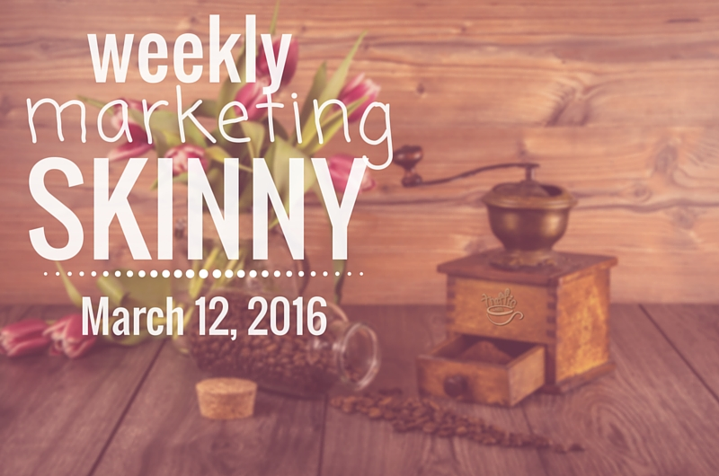 Weekly Marketing Skinny • March 12, 2016