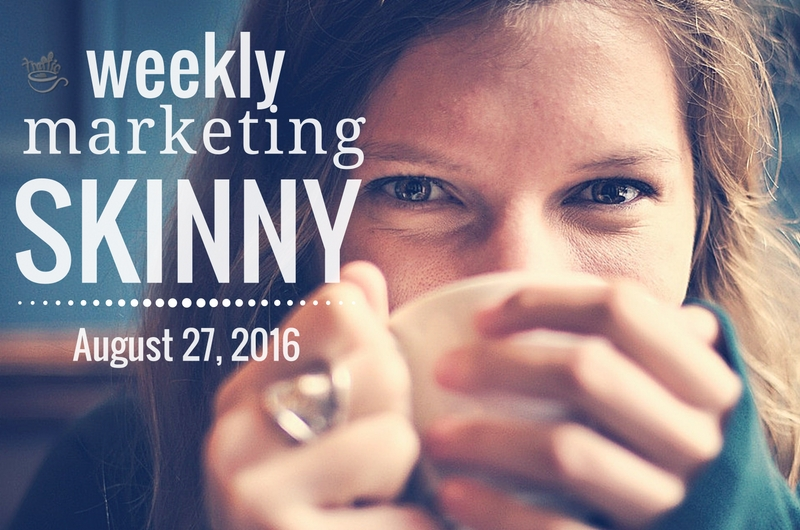 Weekly Marketing Skinny - August 27, 2016