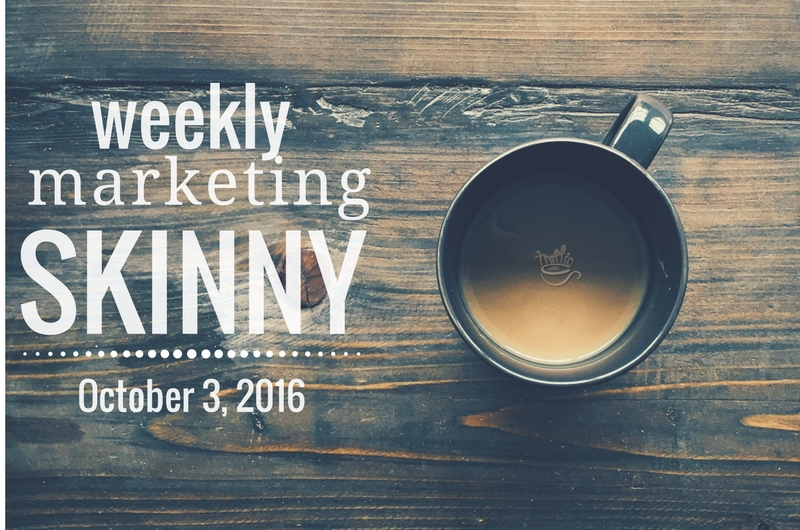 Weekly Marketing Skinny • October 3, 2016